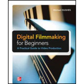 Digital Filmmaking for Beginners: A Practical Guide to Video Production
