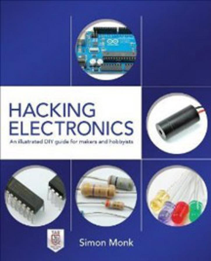 Hacking Electronics: An Illustrated DIY Guide for Makers and Hobbyists