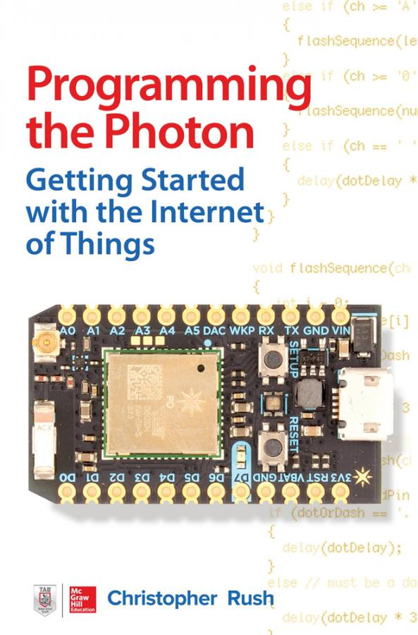 Programming the Photon: Getting Started with the Internet of Things