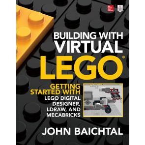 Building with Virtual LEGO: Getting Started with LEGO Digital Designer, LDraw, and Mecabricks