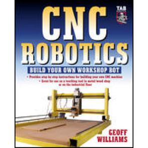 CNC Robotics: Build Your Own Workshop Bot