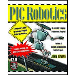 PIC Robotics: A Beginner's Guide to Robotics Projects Using the PIC Micro