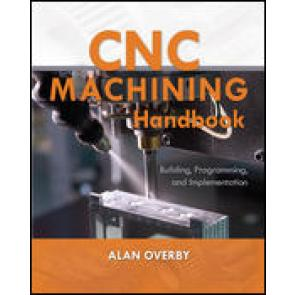 CNC Machining Handbook: Building, Programming, and Implementation
